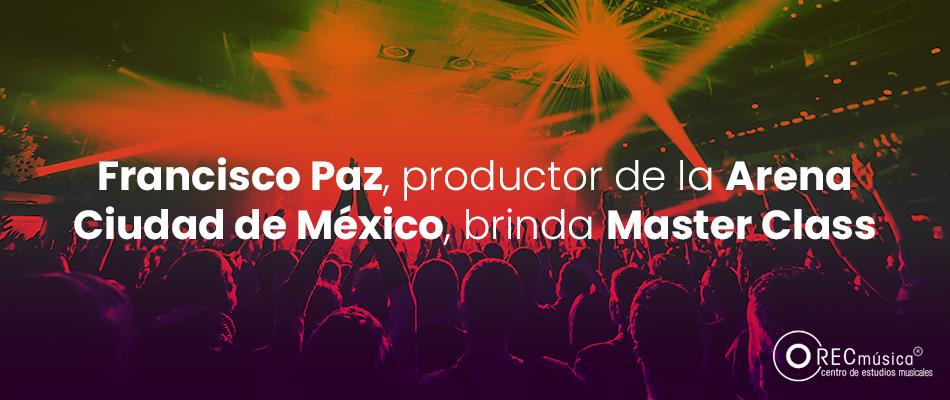 Francisco Paz, productor de la Arena Ciudad de México, brinda Master Class en Rec Música