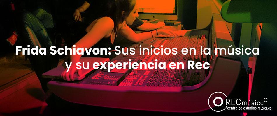 Frida Schiavon: Sus inicios en la música y experiencia en Rec Música